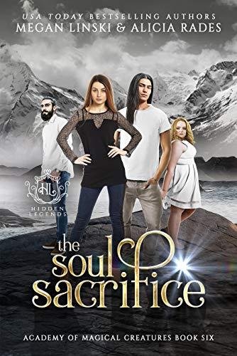 The Soul Sacrifice (Hidden Legends: Academy of Magical Creatures Book 6)
