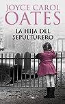 La hija del sepulturero par Joyce Carol Oates