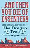 ...And Then You Die of Dysentery: Lessons in Adulting from the Oregon...