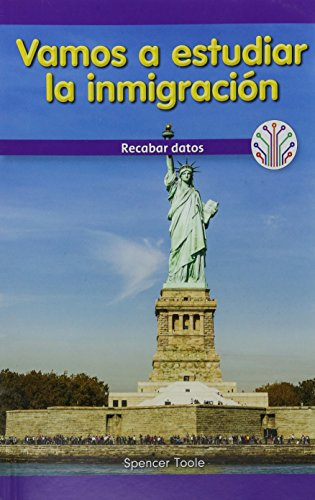Vamos a Estudiar La Inmigracion: Recabar Datos (Let's Study Immigration: Collecting Data)