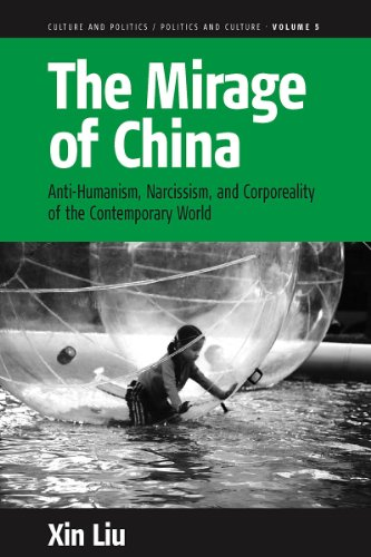 The Mirage of China: Anti-Humanism, Narcissism, and Corporeality of the Contemporary World (Culture and Politics/Politic