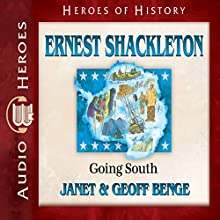 Ernest Shackleton: Going South: Heroes of History Audiobook by Geoff Benge, Janet Benge Narrated by Tim Gregory