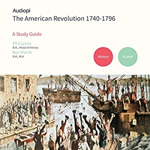 The American Revolutuion 1740-1796 - An Audiopi Study Guide Lecture