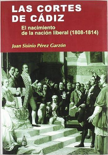 Las Cortes de Cádiz: el nacimiento de la nación liberal 1808 ...