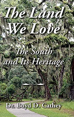 Image result for The Land We Love: The South and Its Heritage, Boyd D. Cathey, Scuppernong Press,