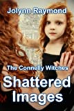 The Connelly Witches: Shattered Images