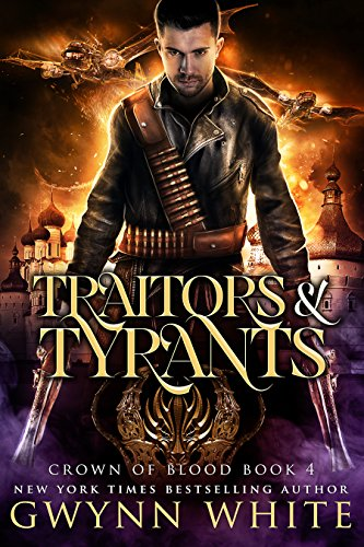 Traitors & Tyrants: Book Four in the Crown of Blood Series