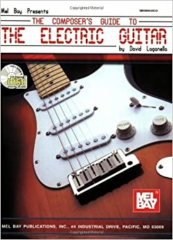 Mel Bay The Composer's Guide to the Electric Guitar by David Laganella (2003-02-25)