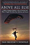 img - for By Dan Brodsky-Chenfeld Above All Else: A World Champion Skydiver's Story of Survival and What It Taught Him About Fear, Adv (1st Edition) book / textbook / text book