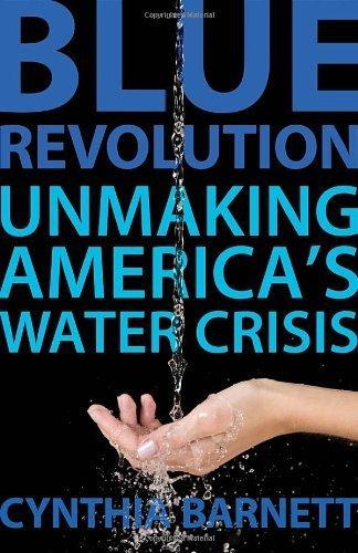 Blue Revolution: Unmaking America's Water Crisis by Barnett, Cynthia (2011) Hardcover