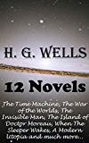 H. G. Wells: 12 Novels - The Time Machine, The War of the Worlds, The Invisible Man, The Island of Doctor Moreau, When The Sleeper Wakes, A Modern Utopia and much more...