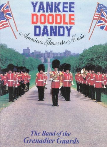 Yankee Doodle Dandy - America's Favorite Music - The Band of the Grenadier Guards -