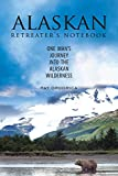 img - for The Alaskan Retreater's Notebook: One Man's Journey into the Alaskan Wilderness book / textbook / text book
