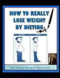 How to really Lose weight by dieting (Free Quick Tips) (Volume 3)