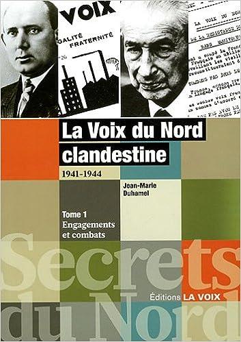 Télécharger en ligne La Voix du Nord clandestine 1941-1944 : Tome 1, Engagements et combats pdf ebook