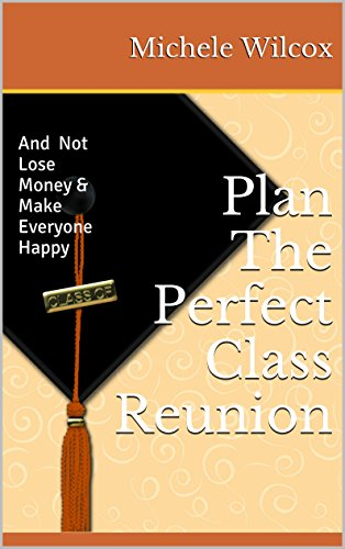 Plan The Perfect Class Reunion: And Not Lose Money & Make Ev