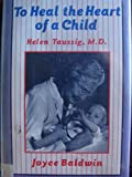 img - for To Heal the Heart of a Child: Helen Taussig, M.D. book / textbook / text book