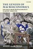 img - for The Genesis of Macroeconomics: New Ideas from Sir William Petty to Henry Thornton book / textbook / text book