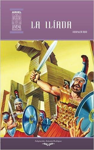 La Ilíada: Volume 25 (Ariel Juvenil Ilustrada): Amazon.es: Homero, Jesús Durán, Armonía Rodríguez, Nelson Jácome, Rafael Díaz Ycaza: Libros