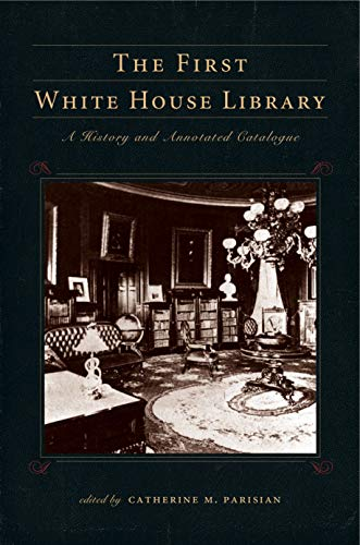 The First White House Library (Penn State Series in the History of the ()