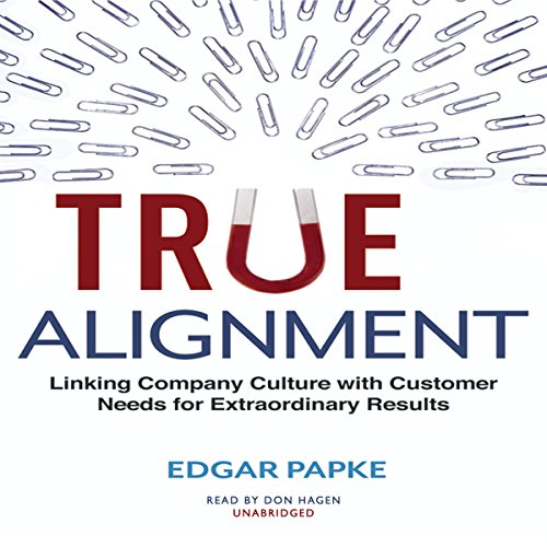 True Alignment: Linking Company Culture with Customer Needs for Extraordinary Results by Gildan Media and Blackstone Audio