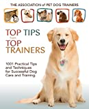 The Association of Pet Dog Trainers' Top Tips from Top Trainers, Association of Pet Dog Trainers Staff, 0793806402