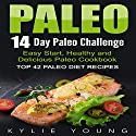 Paleo: 14-Day Paleo Challenge: Top 42 Paleo Diet Recipes - Easy Start, Healthy and Delicious Paleo Cookbook Audiobook by Kylie Young Narrated by Brian Ackley