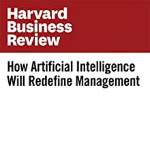 How Artificial Intelligence Will Redefine Management Other by Vegard Kolbjørnsrud, Richard Amico, Robert J. Thomas Narrated by Fleet Cooper