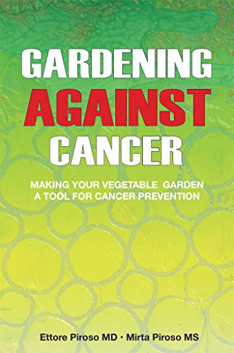 Gardening Against Cancer: Making your vegetable garden a tool for cancer prevention by [Piroso, Ettore, Piroso, Mirta Noemi]