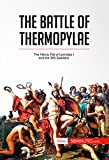 The Battle of Thermopylae: The Heroic Fall of Leonidas I and the 300 Spartans (History)
