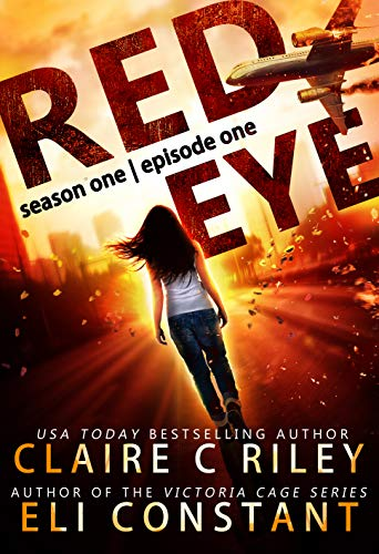 Red Eye: Season One, Episode One: An Armageddon Zombie Survival Thriller by [Constant, Eli, Riley, Claire C.]