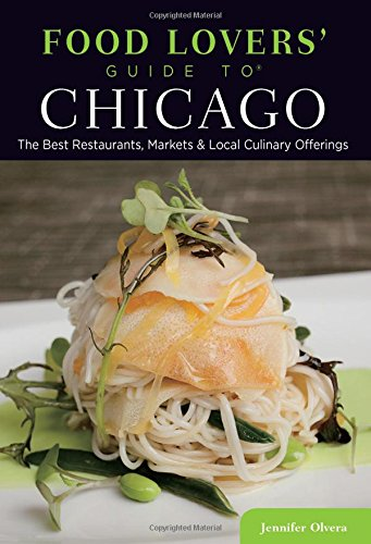 Food Lovers' Guide to® Chicago: The Best Restaurants, Markets & Local Culinary Offerings (Food Lovers' Series) (Chicago Best New Restaurants 2019)