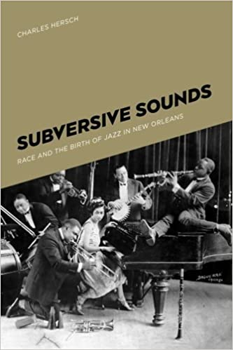 Subversive sounds race and the birth of jazz in new orleans subversive sounds race and the birth of jazz in new orleans kindle edition fandeluxe Images