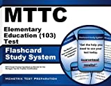 MTTC Elementary Education (103) Test Flashcard Study System: MTTC Exam Practice Questions & Review for the Michigan Test for Teacher Certification (Cards)