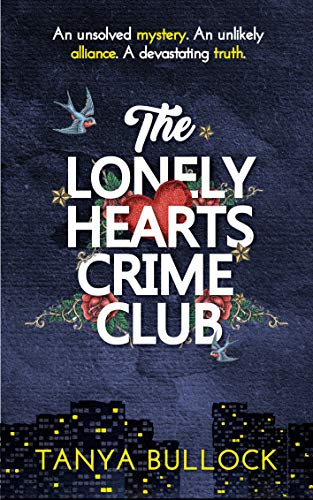 The Lonely Hearts Crime Club: An unsolved mystery leads to a devastating truth... by [Bullock, Tanya]