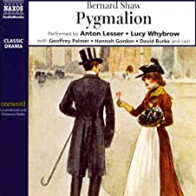 Pygmalion Audiobook by Bernard Shaw Narrated by Anton Lesser, Lucy Whybrow, Geoffrey Palmer,  full cast