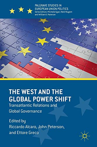 The West and the Global Power Shift: Transatlantic Relations and Global Governance (Palgrave Studies in European Union Politics)