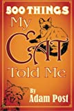 500 Things My Cat Told Me, Adam Post, 1481145444