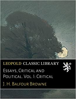 Essays, Critical and Political. Vol. I: Critical