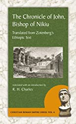 The Chronicle of John, Bishop of Nikiu: Translated from Zotenberg's Ethiopic Text (Christian Roman Empire)