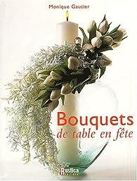 Bouquets de tables en fête par Monique Gautier