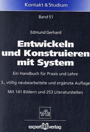 Entwickeln und Konstruieren mit System. Wege zur rationellen Lösungsfindung. (=Kontakt & Studium, Band - System Rationell