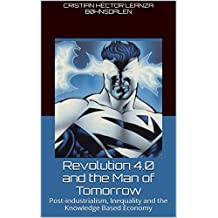 Revolution 4.0 and the Man of Tomorrow: Post-industrialism, Inequality and the Knowledge Based Economy - Part 1