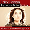 Psychic Intuition Hypnosis: Open Your Mind's Eye & Aura Vibrations , Hypnosis, Self-Help, Binaural Beats, Solfeggio Tones Speech by  Erick Brown Hypnosis Narrated by  Erick Brown Hypnosis