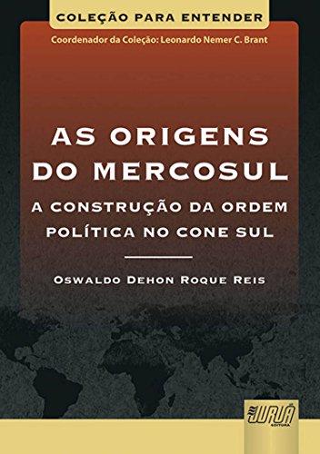 As Origens do Mercosul. A Construção da Ordem Política no Cone Sul