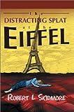 The Distracting Splat at the Eiffel, Robert Skidmore, 0595656374