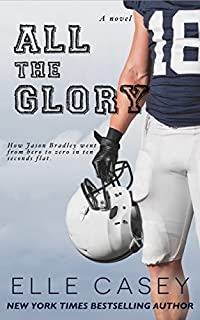 All The Glory: How Jason Bradley Went From Hero To Zero In Ten Seconds Flat by ELLE CASEY ebook deal