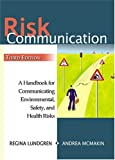 Risk Communication : A Handbook for Communicating Environmental, Safety, and Health Risks, Lundgren, Regina E. and McMakin, Andrea H., 1574771426