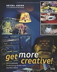 Get more creative!: Der praktische Einrichtungs-Guide voller stylisher Ideen