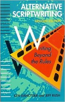 Alternative Scriptwriting: Writing Beyond the Rules by Dancyger, Ken, Rush, Jeff (1995)